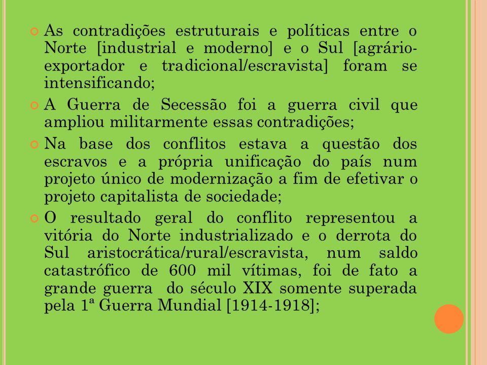 As contradições estruturais e políticas entre o Norte [industrial e moderno] e o Sul [agrário- exportador e tradicional/escravista] foram se intensificando;
